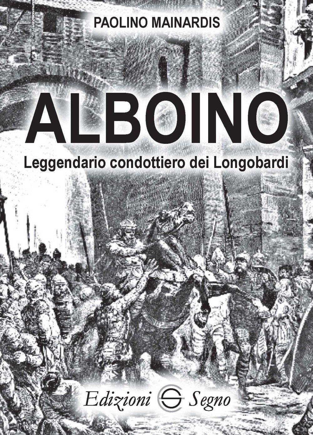 new product cba70 16742 Alboino. Leggendario condottiero dei Longobardi | www ...